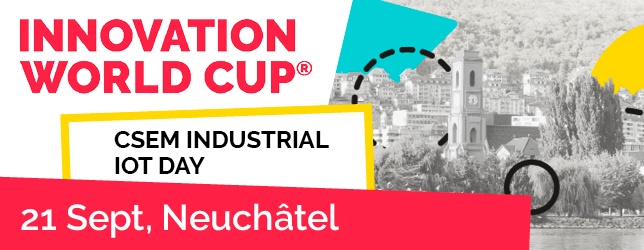 CSEM INDUSTRIAL IOT DAY powered by Innovation World Cup and CSEM